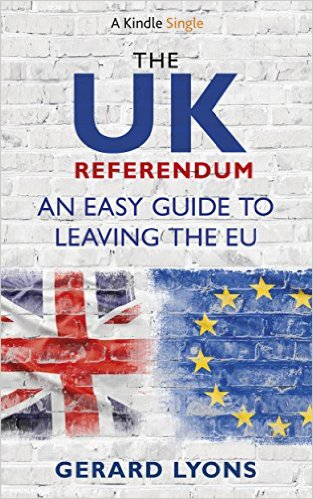 The UK Referendum: An Easy Guide to Leaving the EU by Gerard Lyons