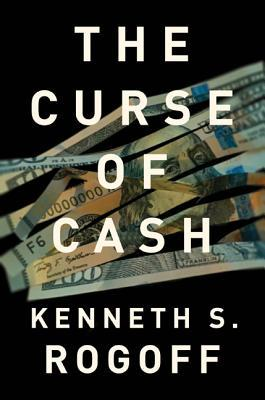The Curse of Cash Hardcover by Kenneth S Rogoff