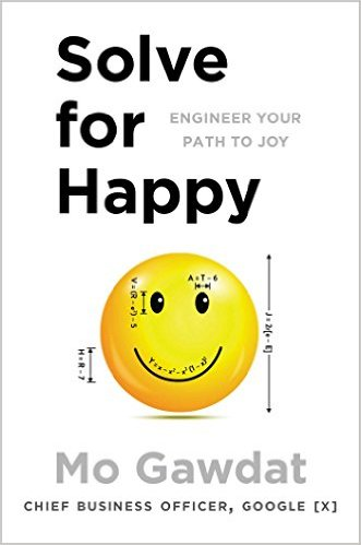 Solve for Happy: Engineering Your Path to Joy by Mo Gawdat